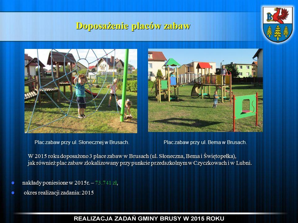 Doposażenie placów zabaw Plac zabaw przy ul. Słonecznej w Brusach.Plac zabaw przy ul.
