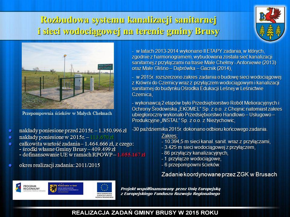 Rozbudowa systemu kanalizacji sanitarnej i sieci wodociągowej na terenie gminy Brusy Projekt współfinansowany przez Unię Europejską z Europejskiego Funduszu Rozwoju Regionalnego nakłady poniesione przed 2015r.