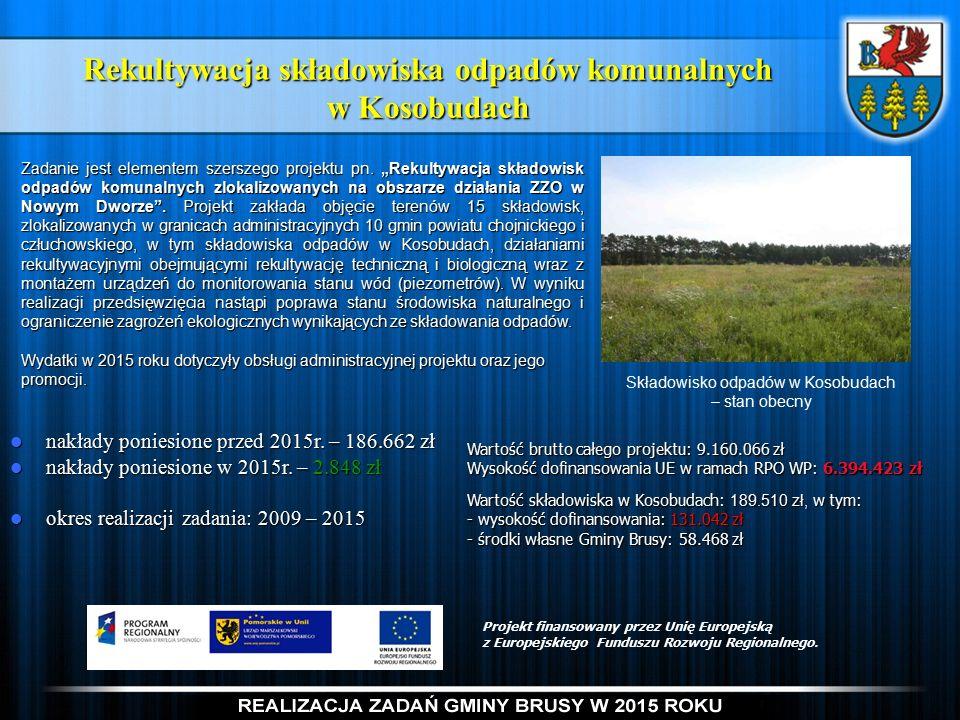 Rekultywacja składowiska odpadów komunalnych w Kosobudach Projekt finansowany przez Unię Europejską z Europejskiego Funduszu Rozwoju Regionalnego.