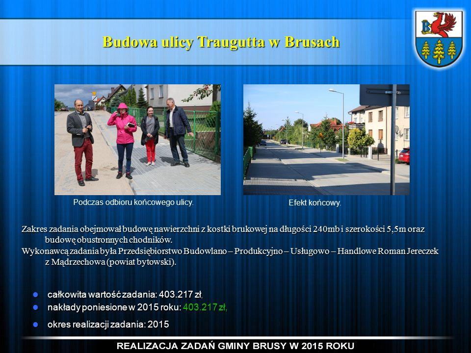 Budowa ulicy Traugutta w Brusach Zakres zadania obejmował budowę nawierzchni z kostki brukowej na długości 240mb i szerokości 5,5m oraz budowę obustronnych chodników.