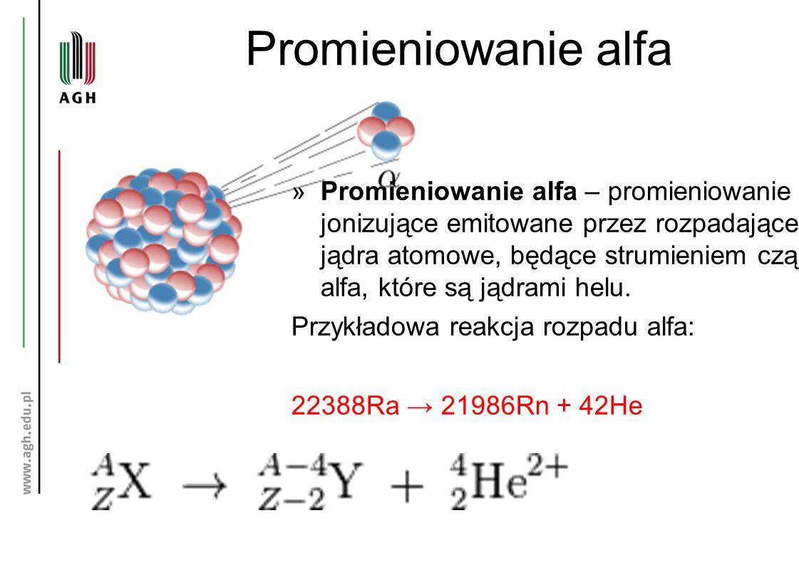 Promieniowanie alfa »Promieniowanie alfa – promieniowanie jonizujące emitowane przez rozpadające się jądra atomowe, będące strumieniem cząstek alfa, k