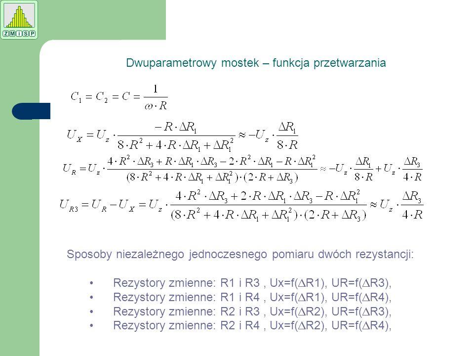 Sposoby niezależnego jednoczesnego pomiaru dwóch rezystancji: Rezystory zmienne: R1 i R3, Ux=f(  R1), UR=f(  R3), Rezystory zmienne: R1 i R4, Ux=f(