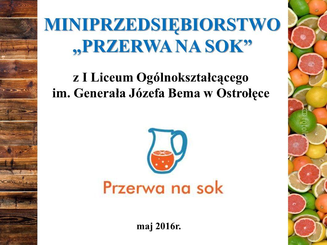 """MINIPRZEDSIĘBIORSTWO """"PRZERWA NA SOK z I Liceum Ogólnokształcącego im."""