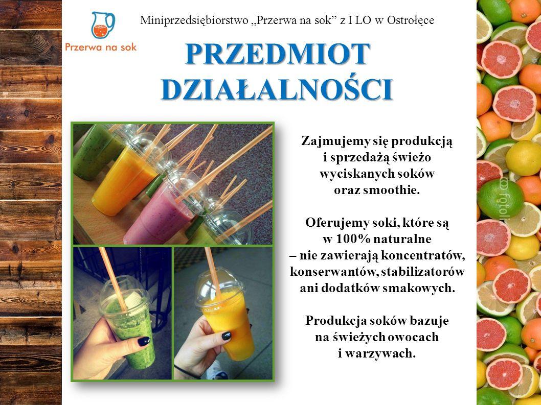 """PRZEDMIOT DZIAŁALNOŚCI Miniprzedsiębiorstwo """"Przerwa na sok z I LO w Ostrołęce Zajmujemy się produkcją i sprzedażą świeżo wyciskanych soków oraz smoothie."""
