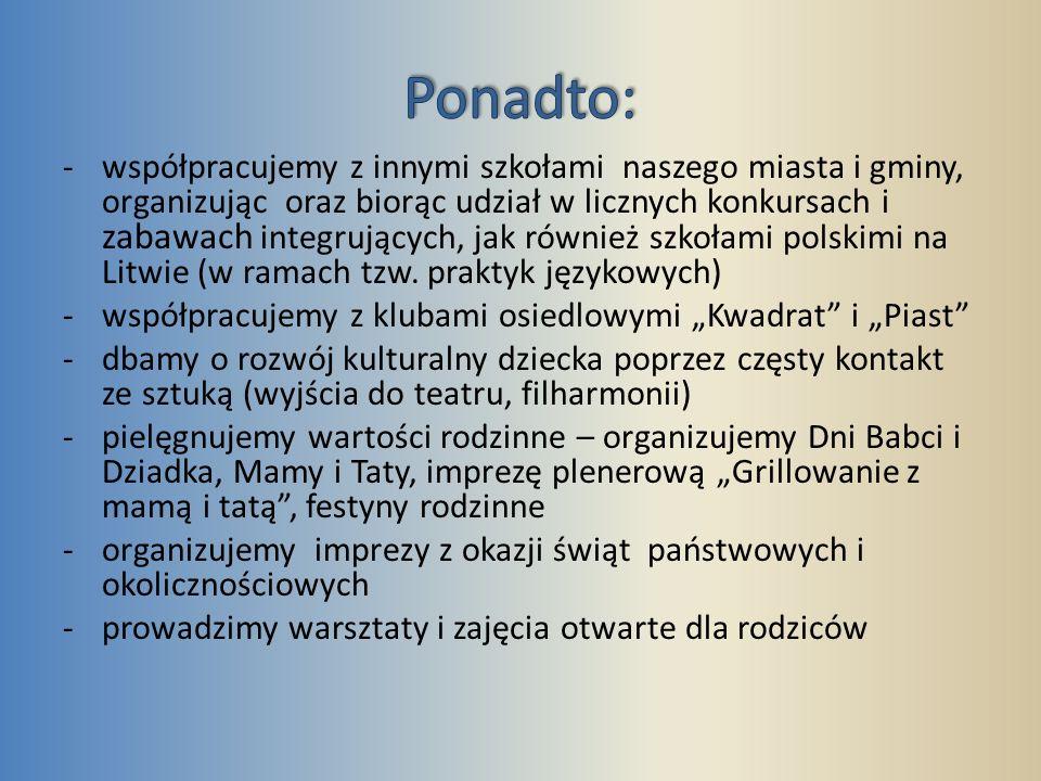 -współpracujemy z innymi szkołami naszego miasta i gminy, organizując oraz biorąc udział w licznych konkursach i zabawach integrujących, jak również szkołami polskimi na Litwie (w ramach tzw.