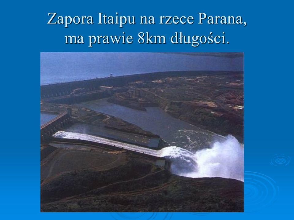 Zapora Itaipu na rzece Parana, ma prawie 8km długości.