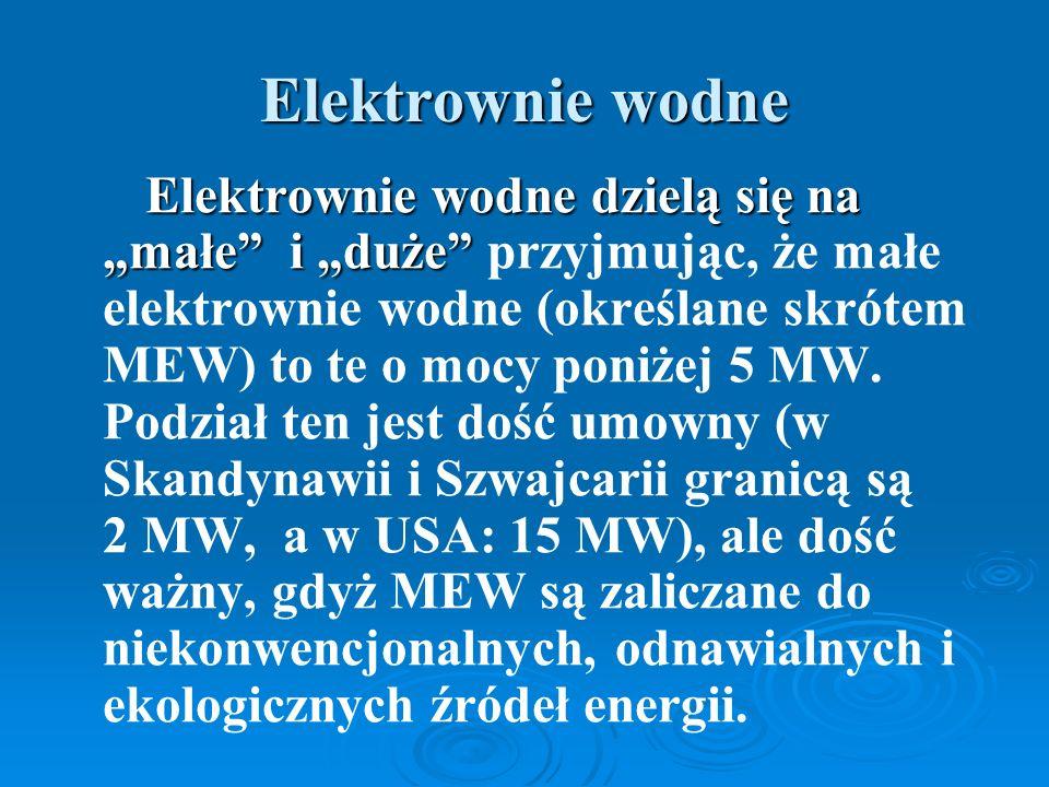 """Elektrownie wodne Elektrownie wodne dzielą się na """"małe i """"duże Elektrownie wodne dzielą się na """"małe i """"duże przyjmując, że małe elektrownie wodne (określane skrótem MEW) to te o mocy poniżej 5 MW."""