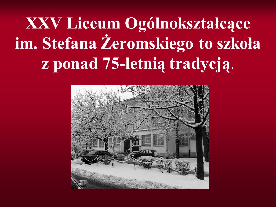 XXV Liceum Ogólnokształcące im. Stefana Żeromskiego to szkoła z ponad 75-letnią tradycją.