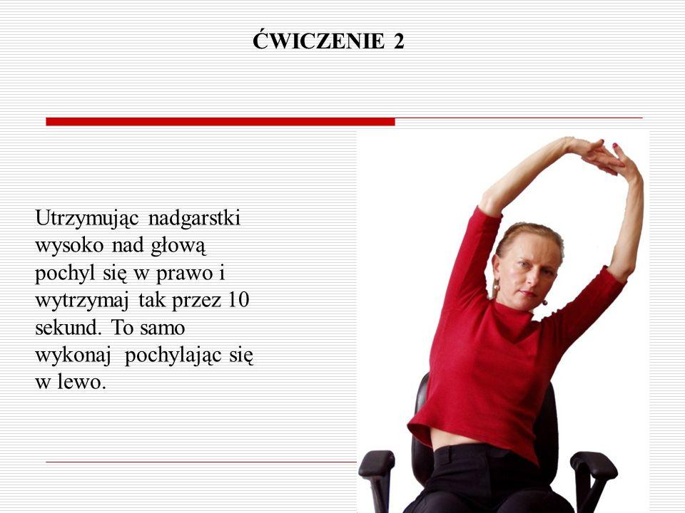 ĆWICZENIE 2 Utrzymując nadgarstki wysoko nad głową pochyl się w prawo i wytrzymaj tak przez 10 sekund. To samo wykonaj pochylając się w lewo.