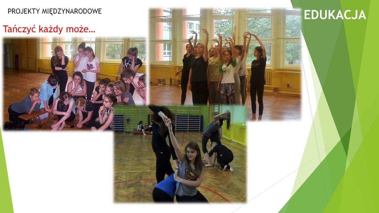 EDUKACJA PROJEKTY MIĘDZYNARODOWE Tańczyć każdy może…