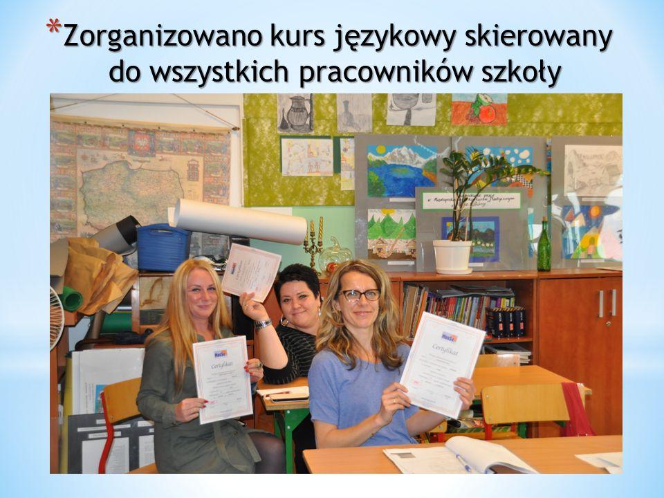 * Zorganizowano kurs językowy skierowany do wszystkich pracowników szkoły