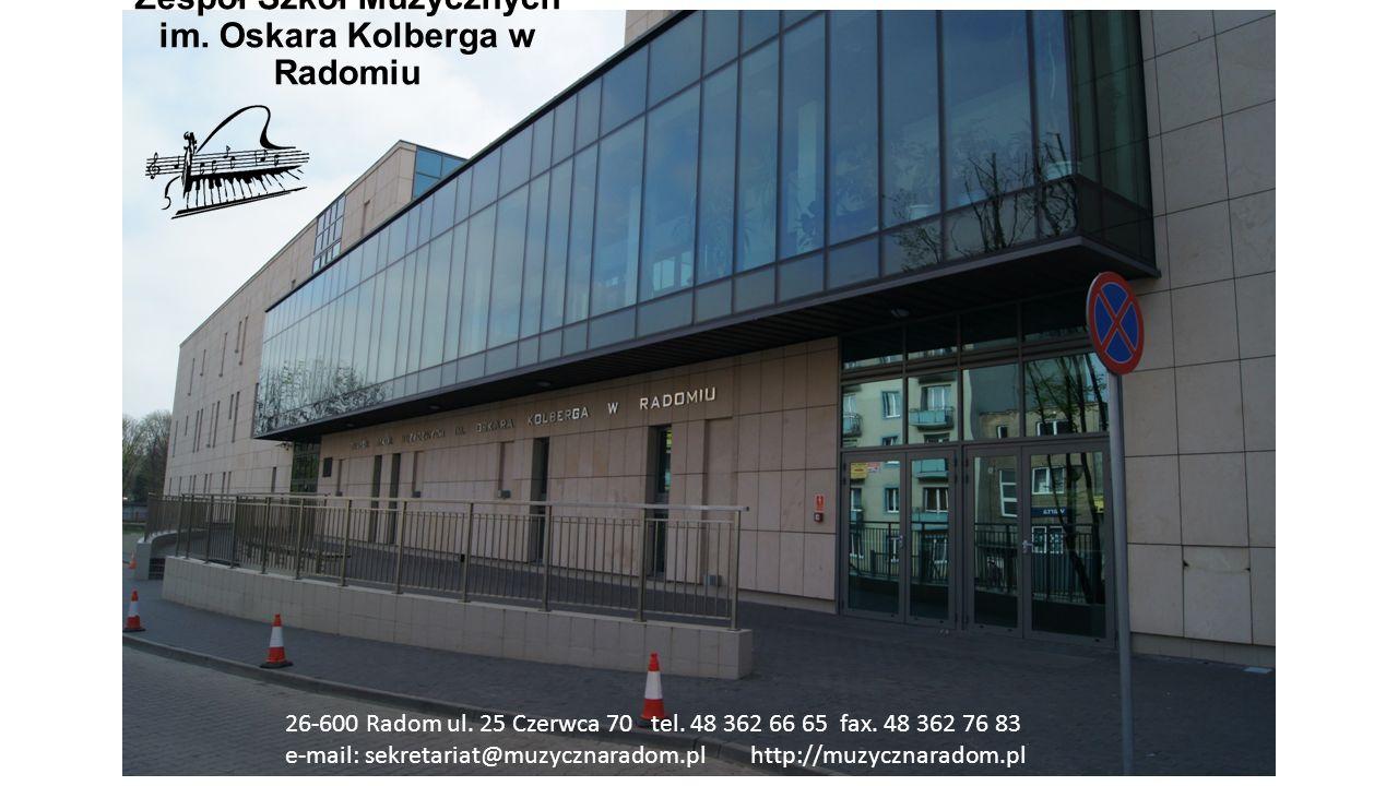 Zespół Szkół Muzycznych im. Oskara Kolberga w Radomiu 26-600 Radom ul. 25 Czerwca 70 tel. 48 362 66 65 fax. 48 362 76 83 e-mail: sekretariat@muzycznar