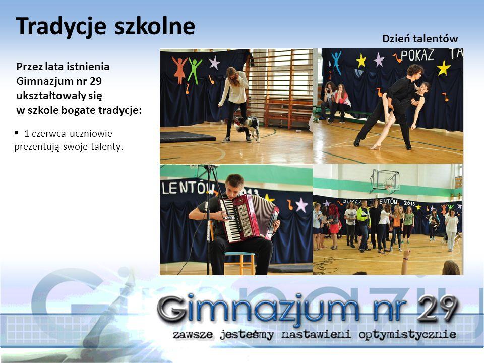 Tradycje szkolne Przez lata istnienia Gimnazjum nr 29 ukształtowały się w szkole bogate tradycje:  1 czerwca uczniowie prezentują swoje talenty.