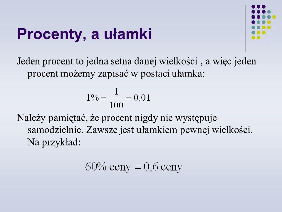 Jeden procent to jedna setna danej wielkości, a więc jeden procent możemy zapisać w postaci ułamka: Należy pamiętać, że procent nigdy nie występuje samodzielnie.