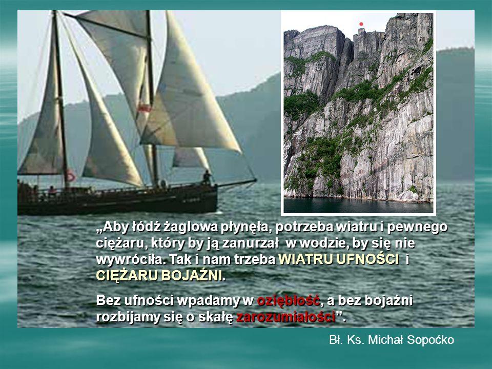 """""""Aby łódź żaglowa płynęła, potrzeba wiatru i pewnego ciężaru, który by ją zanurzał w wodzie, by się nie wywróciła."""
