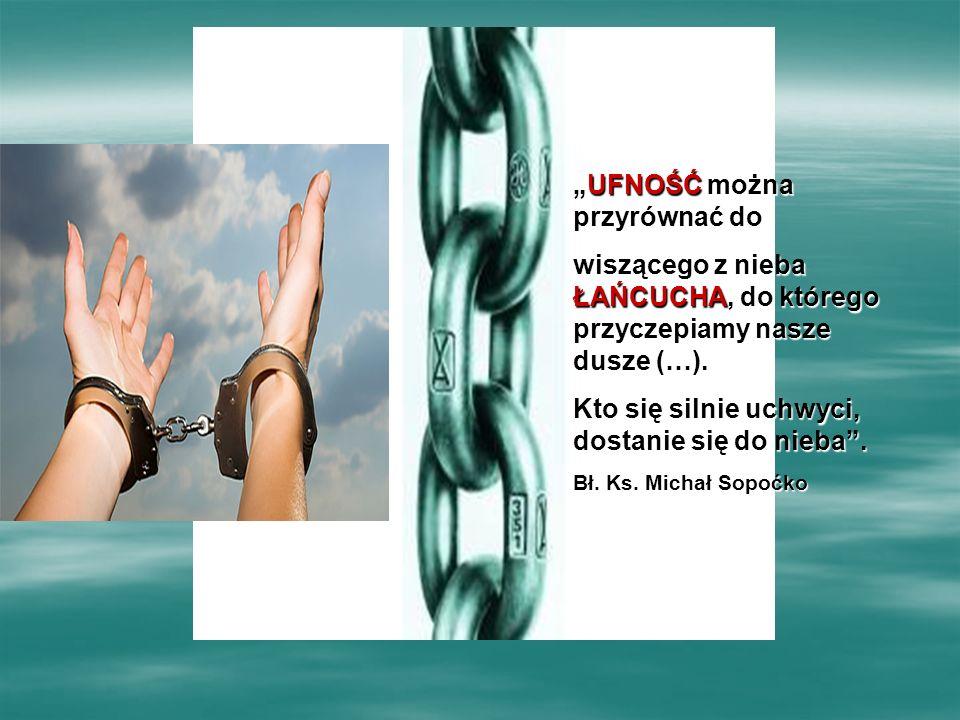 """""""UFNOŚĆ """"UFNOŚĆ można przyrównać do wiszącego z nieba ŁAŃCUCHA, ŁAŃCUCHA, do którego przyczepiamy nasze dusze (…)."""