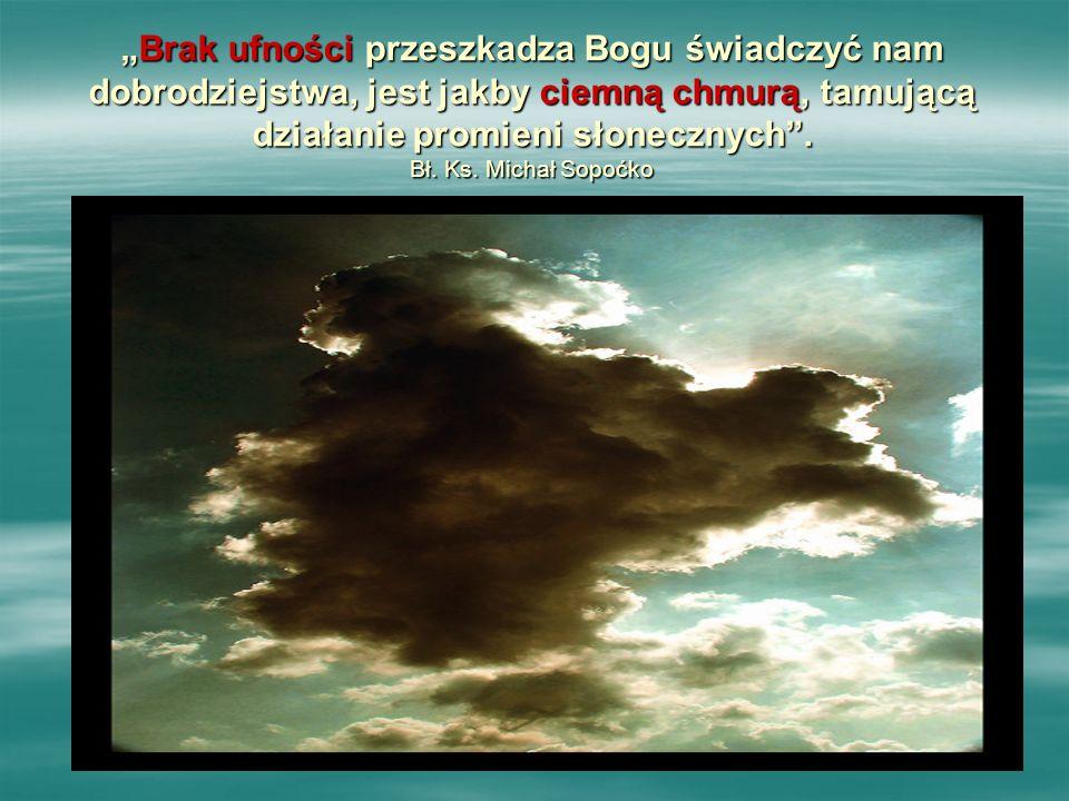 """""""Brak """"Brak ufności ufności przeszkadza Bogu świadczyć nam dobrodziejstwa, jest jakby ciemną chmurą, chmurą, tamującą działanie promieni słonecznych ."""
