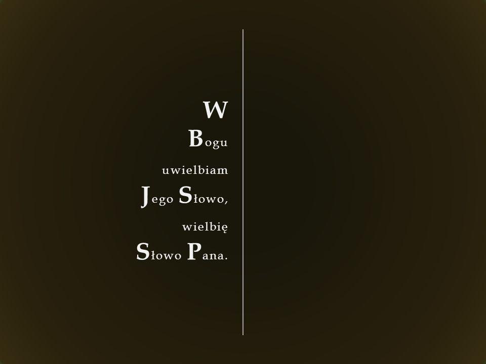 W B ogu uwielbiam J ego S łowo, wielbię S łowo P ana.