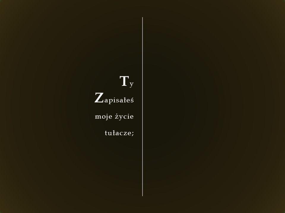T y Z apisałeś moje życie tułacze;