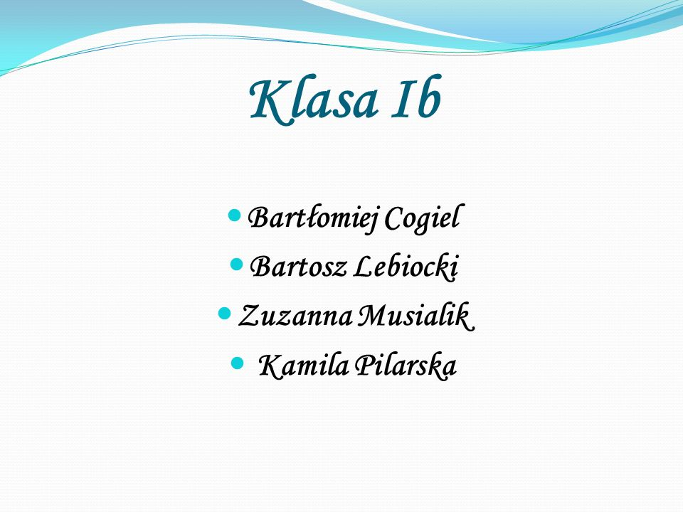 Klasa Ib Bartłomiej Cogiel Bartosz Lebiocki Zuzanna Musialik Kamila Pilarska