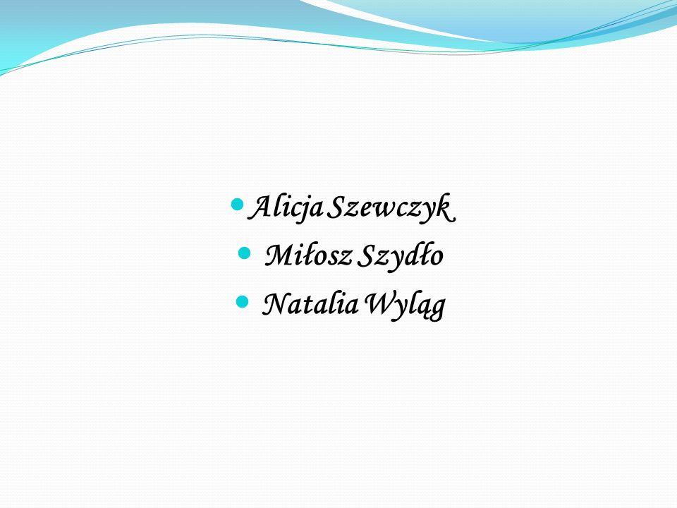 Alicja Szewczyk Miłosz Szydło Natalia Wyląg