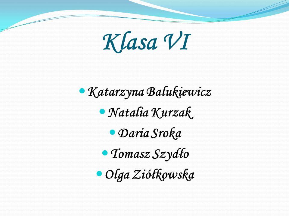 Klasa VI Katarzyna Balukiewicz Natalia Kurzak Daria Sroka Tomasz Szydło Olga Ziółkowska