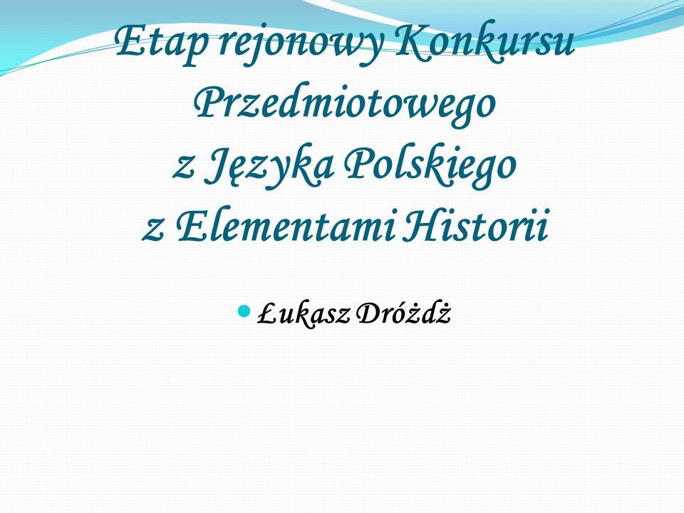 Etap rejonowy Konkursu Przedmiotowego z Języka Polskiego z Elementami Historii Łukasz Dróżdż