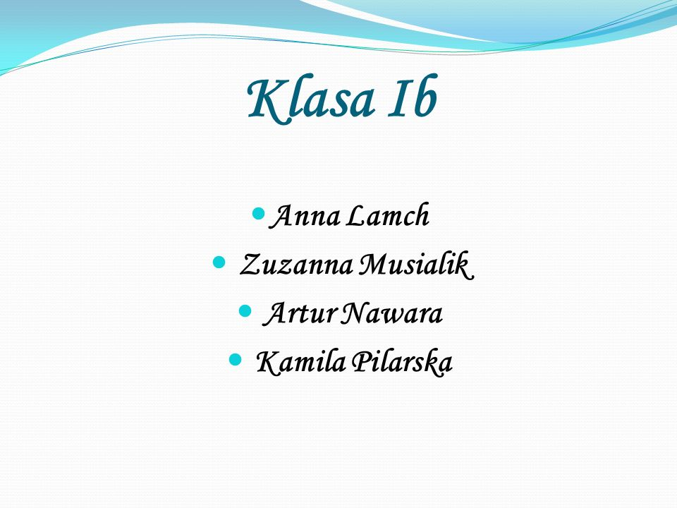 Klasa Ib Anna Lamch Zuzanna Musialik Artur Nawara Kamila Pilarska