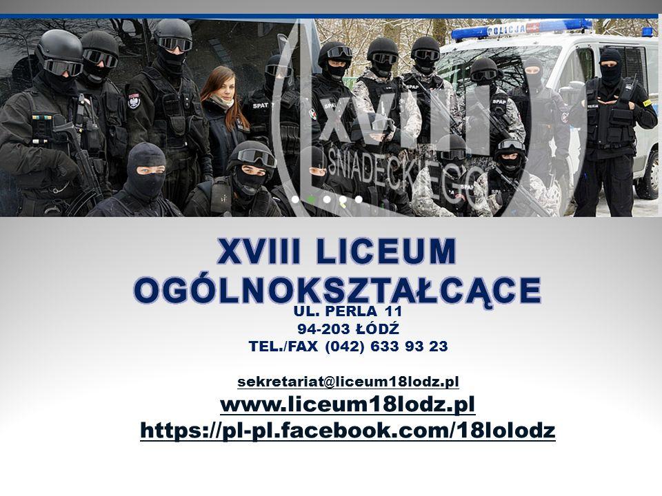 UL. PERLA 11 94-203 ŁÓDŹ TEL./FAX (042) 633 93 23 sekretariat@liceum18lodz.pl www.liceum18lodz.pl https://pl-pl.facebook.com/18lolodz