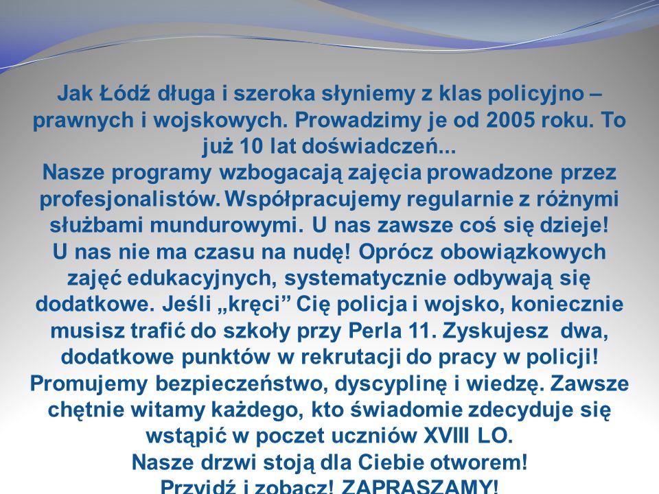 Jak Łódź długa i szeroka słyniemy z klas policyjno – prawnych i wojskowych.