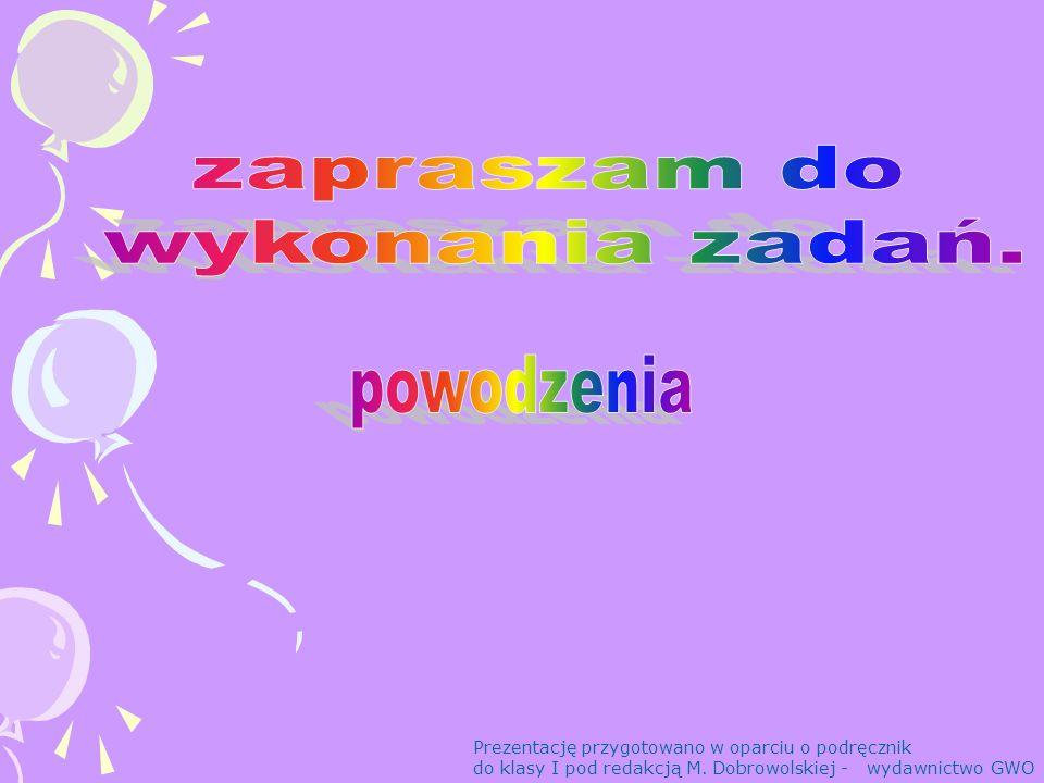 Prezentację przygotowano w oparciu o podręcznik do klasy I pod redakcją M. Dobrowolskiej - wydawnictwo GWO