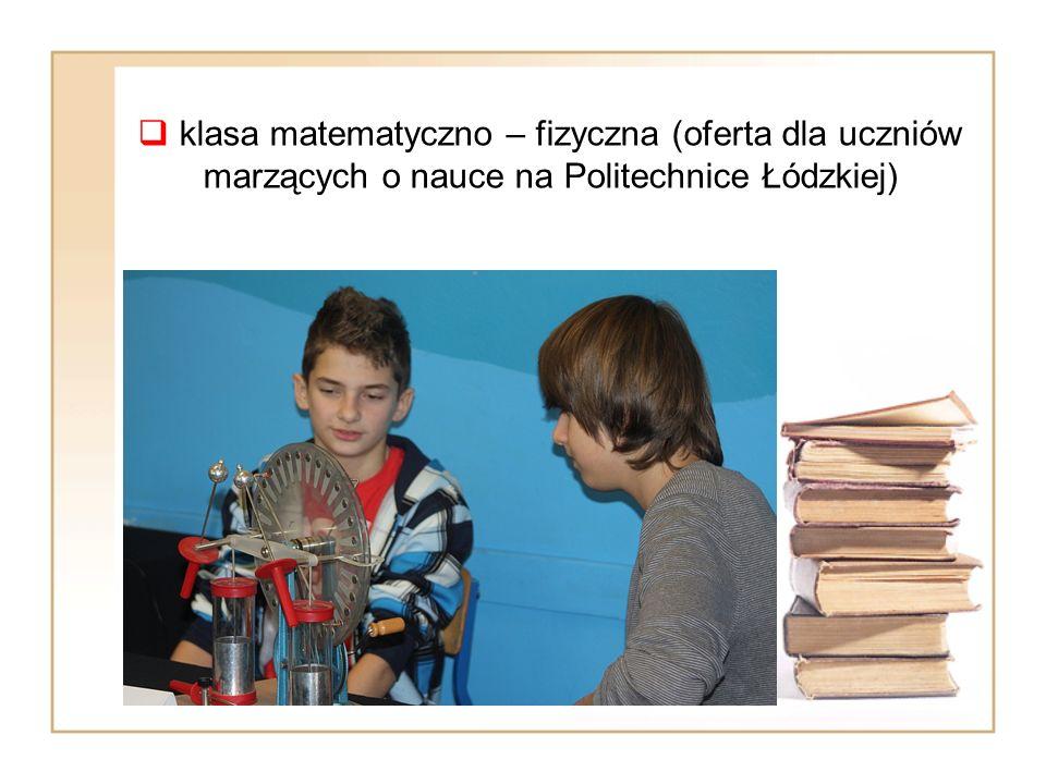  klasa matematyczno – fizyczna (oferta dla uczniów marzących o nauce na Politechnice Łódzkiej)
