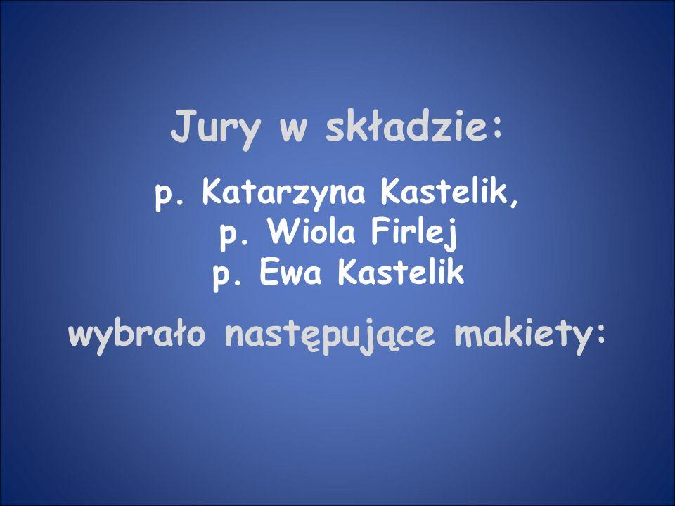 Jury w składzie: p. Katarzyna Kastelik, p. Wiola Firlej p. Ewa Kastelik wybrało następujące makiety: