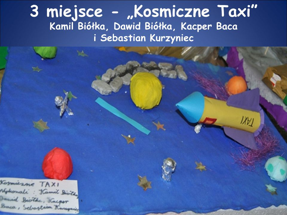 """3 miejsce - """"Kosmiczne Taxi Kamil Biółka, Dawid Biółka, Kacper Baca i Sebastian Kurzyniec"""