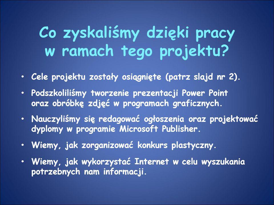 Co zyskaliśmy dzięki pracy w ramach tego projektu? Cele projektu zostały osiągnięte (patrz slajd nr 2). Podszkoliliśmy tworzenie prezentacji Power Poi
