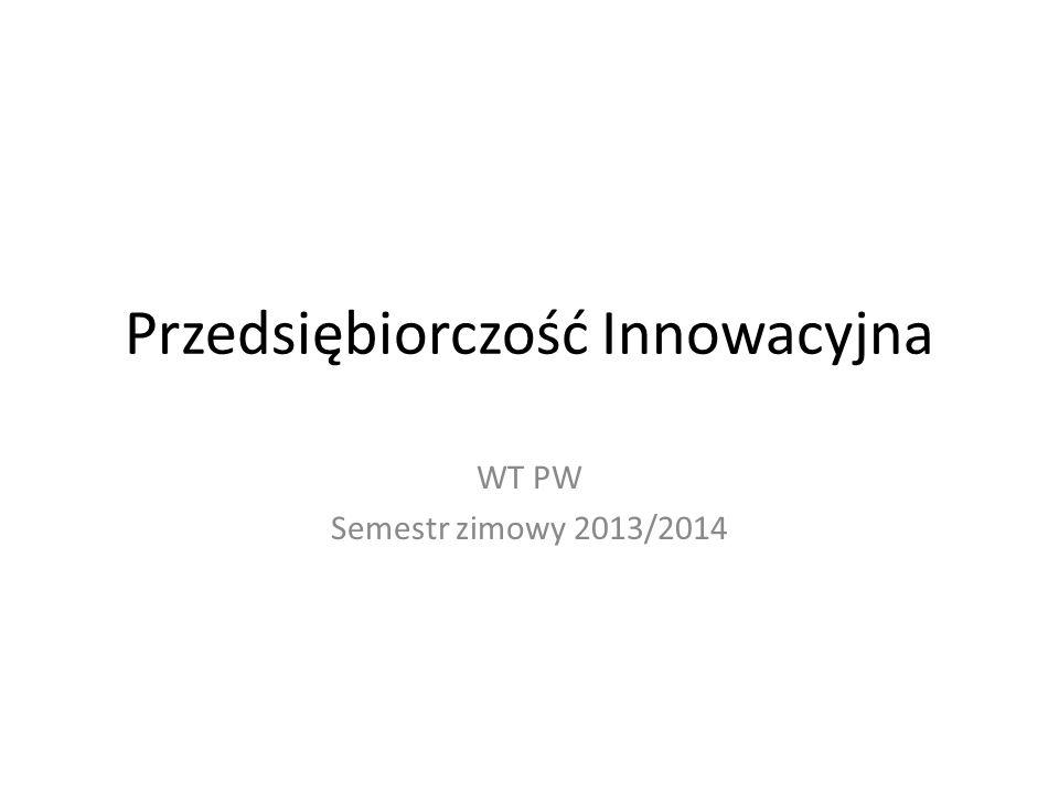 Przedsiębiorczość Innowacyjna WT PW Semestr zimowy 2013/2014