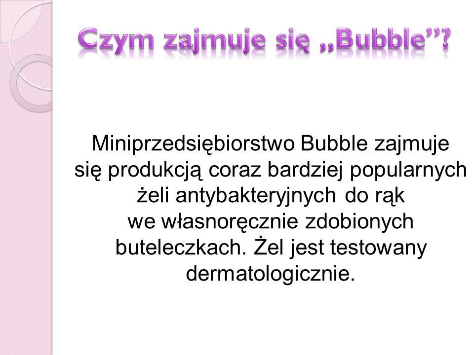Miniprzedsiębiorstwo Bubble zajmuje się produkcją coraz bardziej popularnych żeli antybakteryjnych do rąk we własnoręcznie zdobionych buteleczkach.