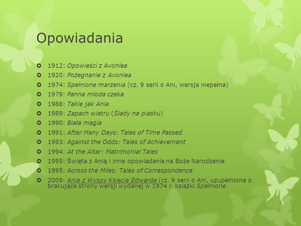 Opowiadania  1912: Opowieści z Avonlea  1920: Pożegnanie z Avonlea  1974: Spełnione marzenia (cz.