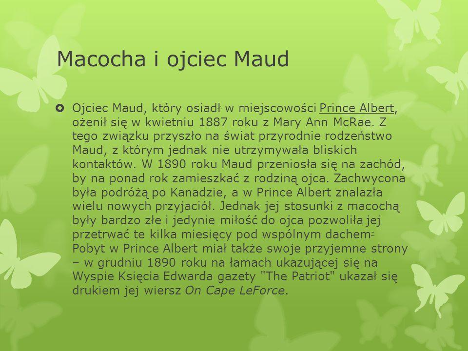Macocha i ojciec Maud  Ojciec Maud, który osiadł w miejscowości Prince Albert, ożenił się w kwietniu 1887 roku z Mary Ann McRae.