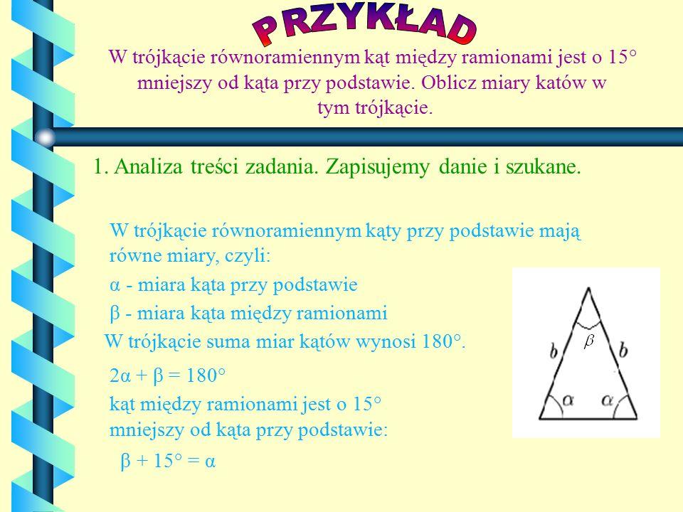 W trójkącie równoramiennym kąt między ramionami jest o 15° mniejszy od kąta przy podstawie.