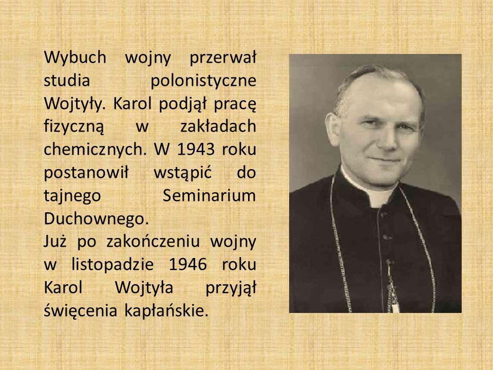 Wybuch wojny przerwał studia polonistyczne Wojtyły. Karol podjął pracę fizyczną w zakładach chemicznych. W 1943 roku postanowił wstąpić do tajnego Sem