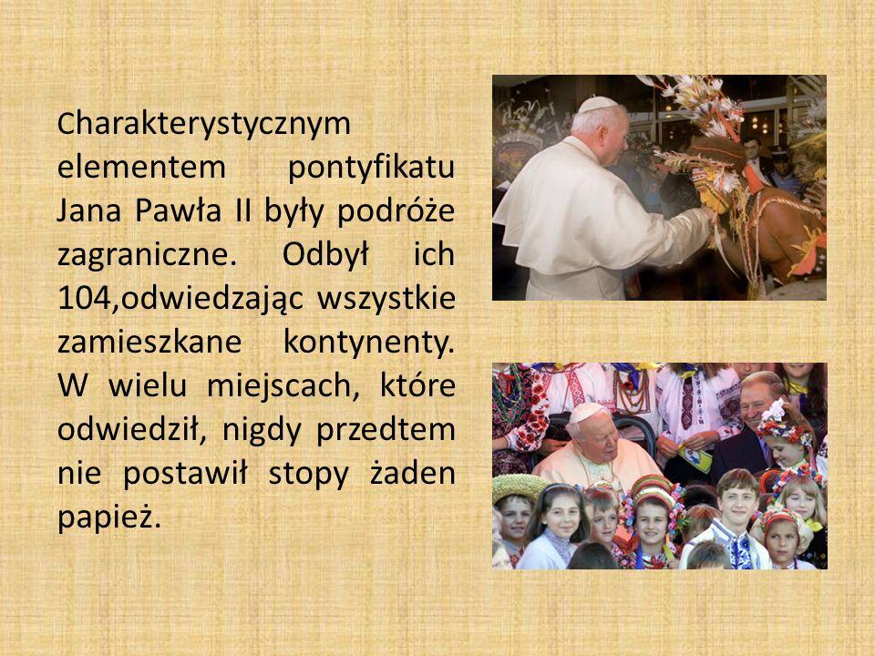 C harakterystycznym elementem pontyfikatu Jana Pawła II były podróże zagraniczne. Odbył ich 104,odwiedzając wszystkie zamieszkane kontynenty. W wielu