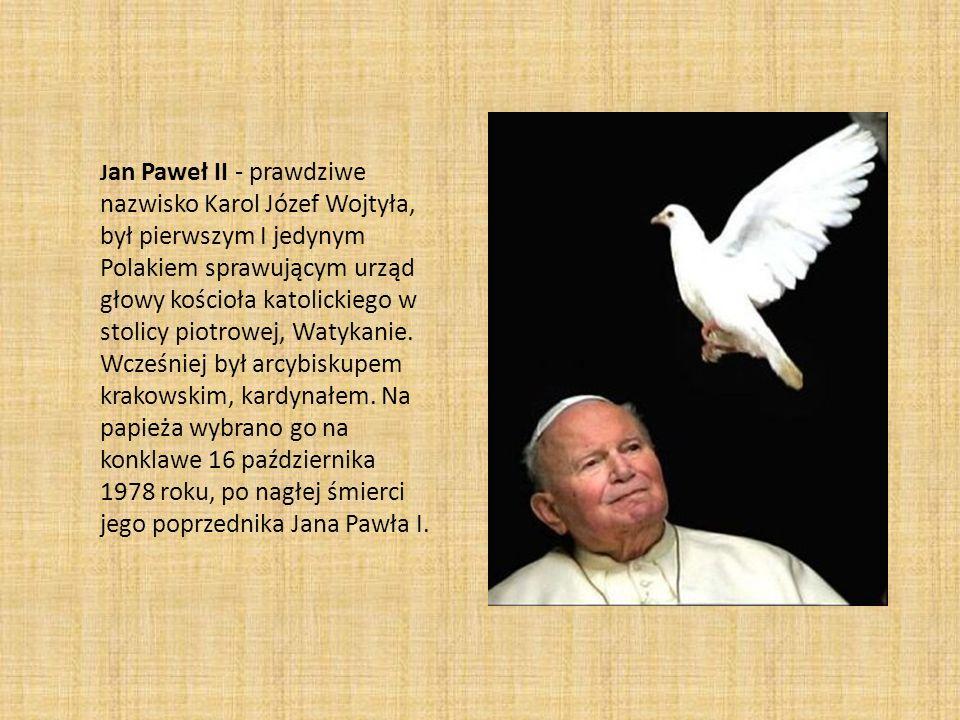 J an Paweł II - prawdziwe nazwisko Karol Józef Wojtyła, był pierwszym I jedynym Polakiem sprawującym urząd głowy kościoła katolickiego w stolicy piotr