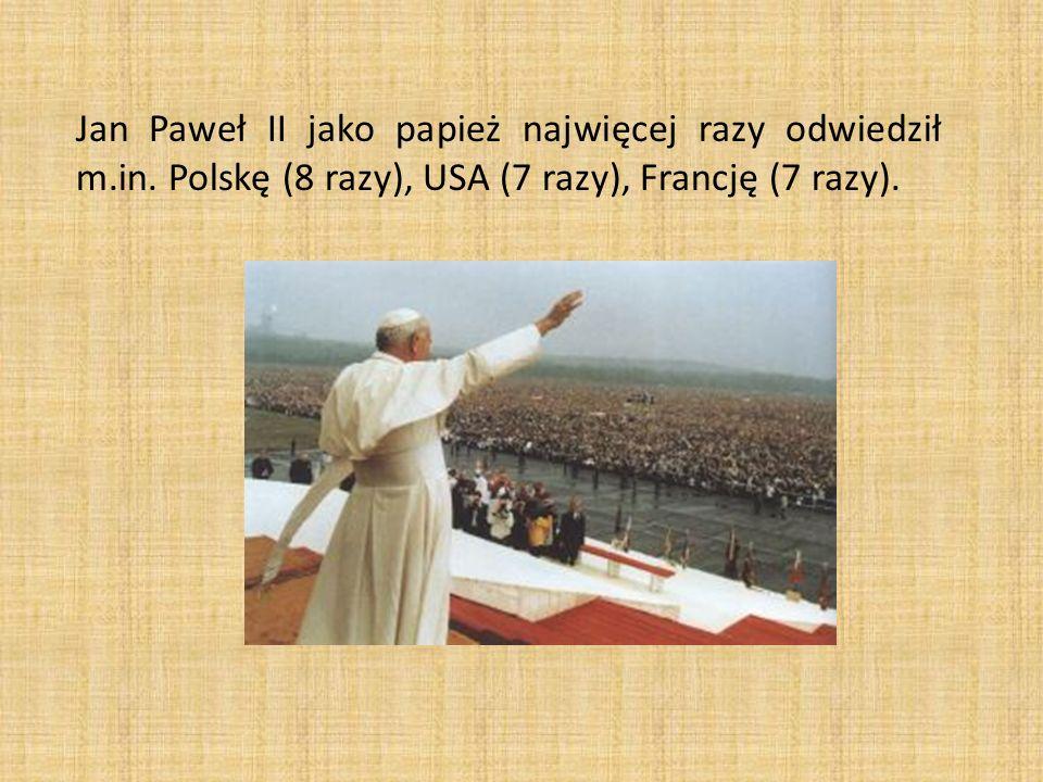 Jan Paweł II jako papież najwięcej razy odwiedził m.in. Polskę (8 razy), USA (7 razy), Francję (7 razy).