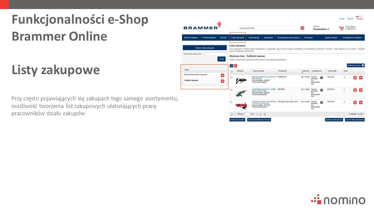 Funkcjonalności e-Shop Brammer Online Listy zakupowe Przy często pojawiających się zakupach tego samego asortymentu, możliwość tworzenia list zakupowych ułatwiających pracę pracowników działu zakupów
