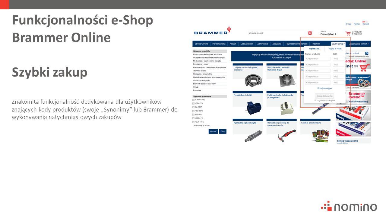 """Funkcjonalności e-Shop Brammer Online Szybki zakup Znakomita funkcjonalność dedykowana dla użytkowników znających kody produktów (swoje """"Synonimy"""" lub"""
