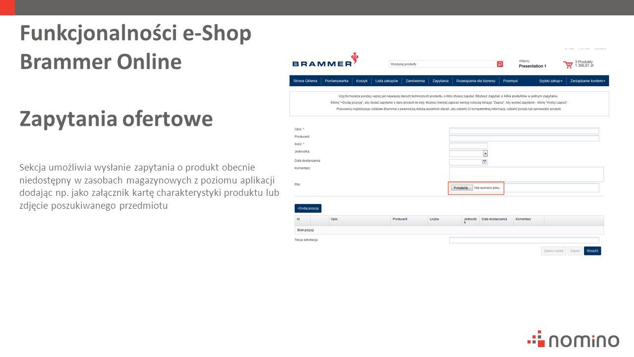 Funkcjonalności e-Shop Brammer Online Zapytania ofertowe Sekcja umożliwia wysłanie zapytania o produkt obecnie niedostępny w zasobach magazynowych z poziomu aplikacji dodając np.