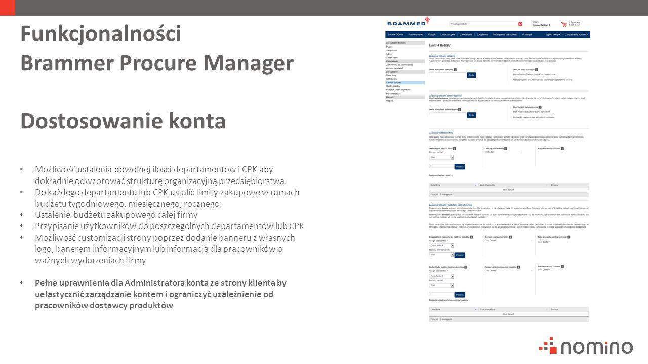 Funkcjonalności Brammer Procure Manager Dostosowanie konta Możliwość ustalenia dowolnej ilości departamentów i CPK aby dokładnie odwzorować strukturę