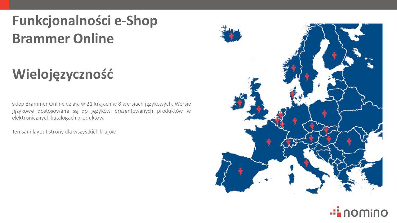 Funkcjonalności e-Shop Brammer Online Wielojęzyczność sklep Brammer Online działa w 21 krajach w 8 wersjach językowych. Wersje językowe dostosowane są