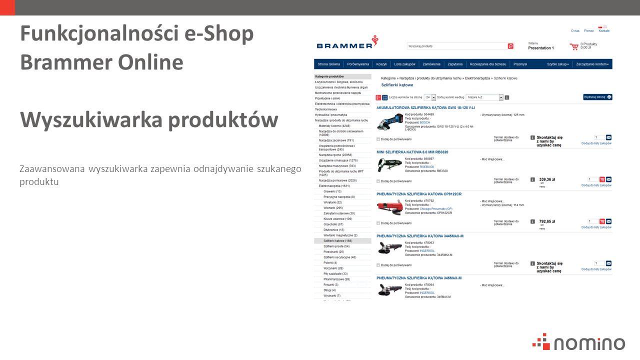 Funkcjonalności e-Shop Brammer Online Wyszukiwarka produktów Zaawansowana wyszukiwarka zapewnia odnajdywanie szukanego produktu